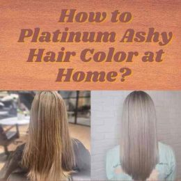 How to Platinum Ashy Hair Color at Home?